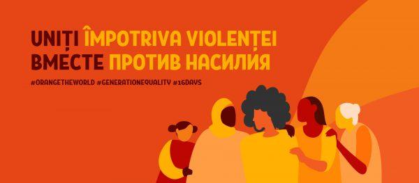 """16 ZILE DE ACTIVISM ÎMPOTRIVA VIOLENŢEI ÎN BAZĂ DE GEN   """"Colorează lumea în oranj: Finanțează, Reacționează, Prevină, Colectează!"""""""