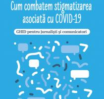 """Ghid pentru jurnaliști și comunicatori """"Cum combatem stigmatizarea asociată cu COVID-19"""""""
